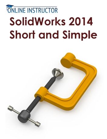 SolidWorks 2014 Short and Simple ebook by Online Instructor