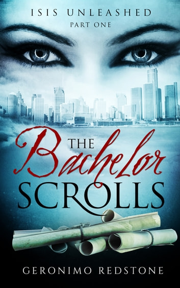 The Bachelor Scrolls -- Part One: Isis Unleashed (Second Edition) ebook by Geronimo Redstone