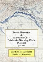 Forest Resource & Allowable Cut - Fairbanks Working Circle (Alaska) ebook by Daniel H. Wieczorek