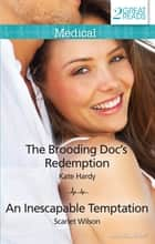 The Brooding Doc's Redemption/An Inescapable Temptation ebook by Kate Hardy, Scarlet Wilson