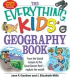 The Everything Kids' Geography Book ebook by Jane P. Gardner