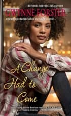 A Change Had To Come ebook by Gwynne Forster