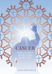 Cancer: God, Glorify Your Name In My Life ebook by Engr. Bosun Rufai