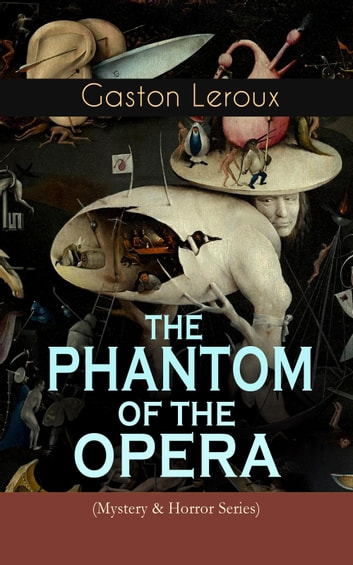 THE PHANTOM OF THE OPERA (Mystery & Horror Series) - Gothic Classic Based on True Events at the Paris Opera ebook by Gaston Leroux