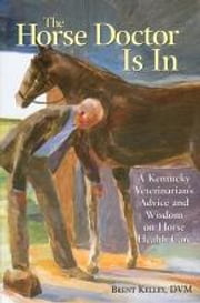 The Horse Doctor Is In - A Kentucky Veterinarian's Advice and Wisdom on Horse Health Care ebook by Brent Kelley D.V.M.
