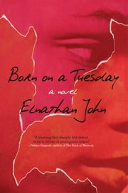 Born on a Tuesday - A Novel ebook by Elnathan John