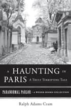 A Haunting in Paris, A Truly Terrifying Tale - Paranormal Parlor, A Weiser Books Collection ebook by Cram, Ralph Adams, Ventura,...
