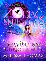 Bewitched Dragon Mates - A Zodiac Shifters Paranormal Romance: Capricorn eBook by Melissa Thomas