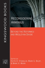 Reconsidering Arminius - Beyond the Reformed and Wesleyan Divide ebook by Keith D. Stanglin,Mark G. Bilby,Mark H. Mann