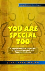 You Are Special Too: A Book for Brothers and Sisters of Children Diagnosed with Asperger Syndrome ebook by Santomauro, Josie