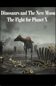 Dinosaurs and The New Moon: The Fight for Planet X ebook by Johnny Buckingham