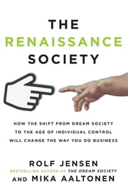 The Renaissance Society: How the Shift from Dream Society to the Age of Individual Control will Change the Way You Do Business ebook by Rolf Jensen,Mika Aaltonen