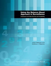 Using the Balance Sheet Approach in Surveillance: Framework and Data Sources and Availability ebook by Johan Mr. Mathisen,Anthony Mr. Pellechio