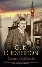 G. K. CHESTERTON Ultimate Collection: 200+ Novels, Historical Works, Theological Books, Essays, Short Stories, Plays & Poems - Autobiography, Father Brown Mysteries, The Napoleon of Notting Hill…. ebook by