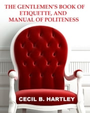 The Gentlemen's Book of Etiquette, and Manual of Politeness ebook by Kobo.Web.Store.Products.Fields.ContributorFieldViewModel
