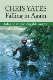 Falling in Again - Tales of an Incorrigible Angler ebook by Chris Yates