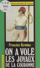 On a volé les joyaux de la couronne ebook by Françoise Kermina, Claude Pasteur