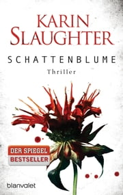 Schattenblume - Thriller ebook by Karin Slaughter