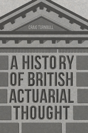 A History of British Actuarial Thought ebook by Craig Turnbull
