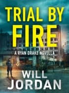 Trial by Fire - A Ryan Drake Novella ebook by Will Jordan