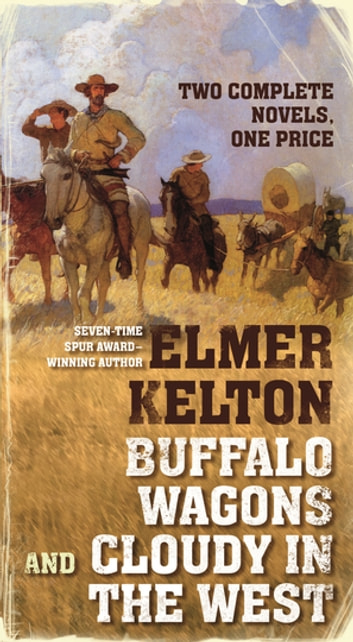 Buffalo Wagons and Cloudy in the West - Two Complete Novels ebook by Elmer Kelton