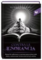 Contra la Ignorancia ebook by Juan Gonzalo Callejas