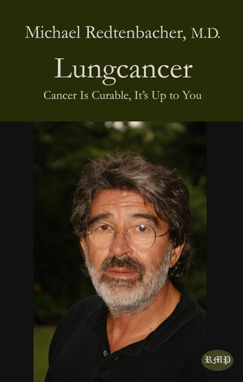 Lungcancer - Cancer Is Curable, It's Up to You ebook by Michael Redtenbacher, M.D.,Bernie Siegel, M.D.