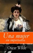 Una mujer sin importancia ebook by Oscar Wilde