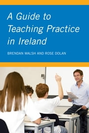 A Guide to Teaching Practice in Ireland ebook by Brendan Walsh,Rose Dolan