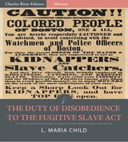 The Duty of Disobedience to the Fugitive Slave Act (Illustrated Edition) ebook by L. Maria Child
