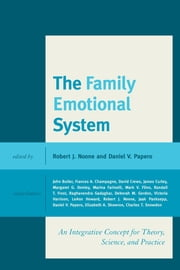 The Family Emotional System - An Integrative Concept for Theory, Science, and Practice ebook by Robert J. Noone,Daniel V. Papero,John Butler,Frances A. Champagne,James Curley,David Crews,Margaret G. Donley,Marina Farinelli,Mark V. Flinn,Randall T. Frost,Raghavendra Gadagkar,Deborah M. Gordon,Victoria Harrison,LeAnn Howard,Robert J. Noone,Jaak Panksepp,Daniel V. Papero,Elizabeth A. Skowron,Charles T. Snowdon