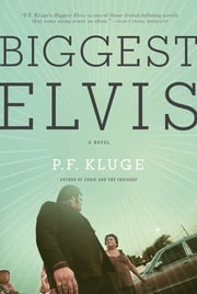 Biggest Elvis: A Novel ebook by P. F. Kluge