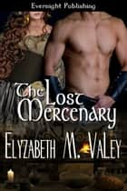 The Lost Mercenary ebook by Elyzabeth M. VaLey