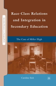 Race-Class Relations and Integration in Secondary Education - The Case of Miller High ebook by C. Eick
