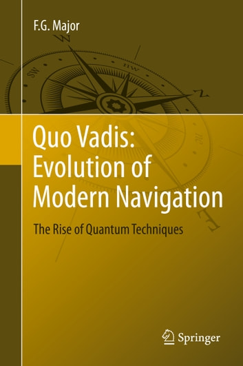 Quo vadis evolution of modern navigation ebook di f g major quo vadis evolution of modern navigation the rise of quantum techniques ebook by f g fandeluxe Gallery