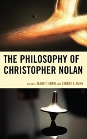 The Philosophy of Christopher Nolan ebook by Jason T. Eberl, George A. Dunn, George A. Dunn,...