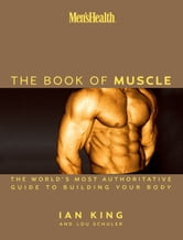Men's Health The Book of Muscle - The World's Most Authoritative Guide to Building Your Body ebook by Lou Schuler,Ian King