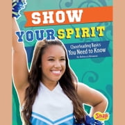 Show Your Spirit - Cheerleading Basics You Need to Know audiobook by Rebecca Rissman