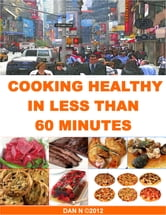 Cooking Healthy In Less Than 60 Minutes ebook by DAN N