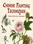 Chinese Painting Techniques ebook by Alison Stilwell Cameron