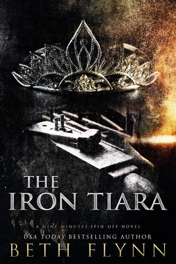 The Iron Tiara - A Nine Minutes Spin-Off Novel ebook by Beth Flynn