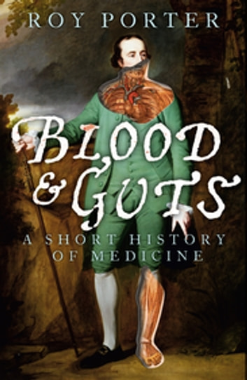 Blood and Guts - A Short History of Medicine ebook by Roy Porter