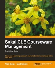 Sakai CLE Courseware Management ebook by Alan Mark Berg, Ian Dolphin