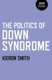 The Politics of Down Syndrome ebook by Kieron Smith