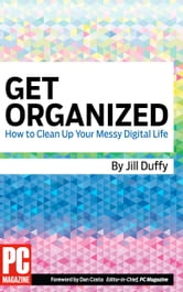 Get Organized: How to Clean Up Your Messy Digital Life ebook by Jill E Duffy