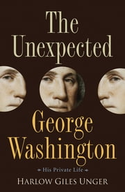 The Unexpected George Washington - His Private Life ebook by Harlow Giles Unger