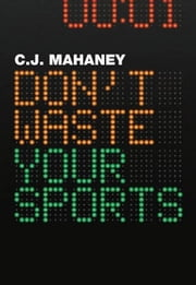 Don't Waste Your Sports ebook by C. J. Mahaney