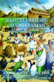 500+ CELEBRITIES GO VEGETARIAN ebook by Jackie Jones-Hunt Phd