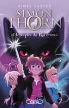 Simon Thorn - tome 1 Et le sceptre du Roi animal eBook by Aimee Carter, Cyril Laumonier