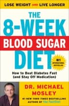 The 8-Week Blood Sugar Diet - How to Beat Diabetes Fast (and Stay Off Medication) ebook by Dr Michael Mosley